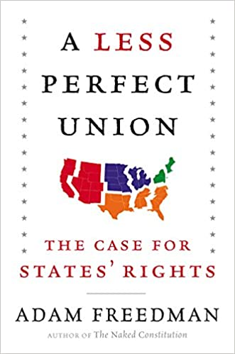 A Less Perfect Union The Case For States Rights Adam Freedman