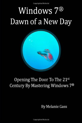 Read Online Windows 7®: Dawn Of A New Day pdf