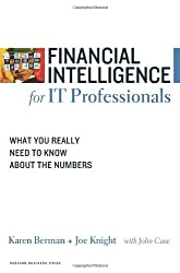 Financial Intelligence for IT Professionals: What You Really Need to Know About the Numbers (Financial Intelligence)