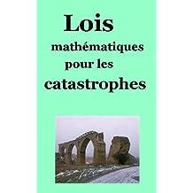 Lois mathématiques pour les catastrophes (French Edition)