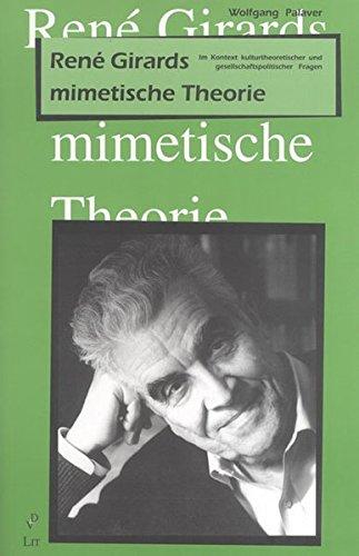 Rene Girards mimetische Theorie: Im Kontext kulturtheoretischer und gesellschaftspolitischer Fragen (Beiträge zur mimetischen Theorie / Religion - Gewalt - Kommunikation - Weltordnung)