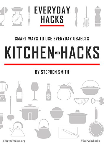 Everyday Hacks - Kitchen Life Hacks: Smart ways to use everyday objects by [Smith, Stephen]