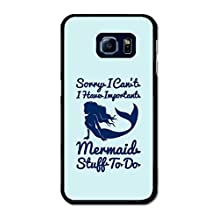 Sorry I Can't I Have Important Mermaid Stuff to Do Funny Quote case for Samsung Galaxy S6 Edge