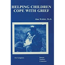 Helping Children Cope With Grief: For Caregivers, Parents, Teachers, Counsellors