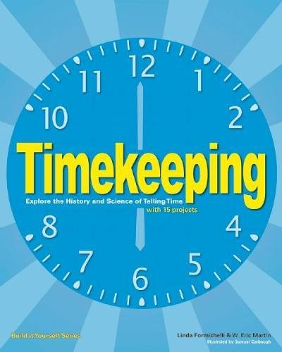 Timekeeping: Explore the History and Science of Telling Time (Build It Yourself)