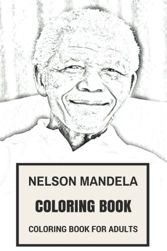 Download Nelson Mandela Coloring Book: Legendary World Peace Reformator and Passive Revolutionary of All Time Coloring Book (Adult Coloring Books) pdf