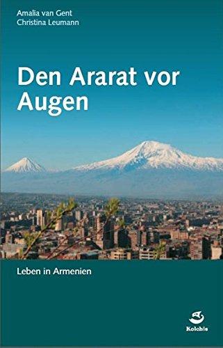 Den Ararat vor Augen: Leben in Armenien Gebundenes Buch – 1. Juni 2015 Amalia van Gent Christina Leumann Hans-Lukas Kieser 3952449806