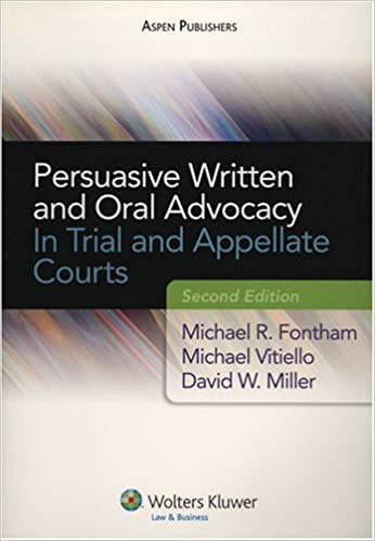 Persuasive Written and Oral Advocacy In Trial and Appellate Courts Second Edition