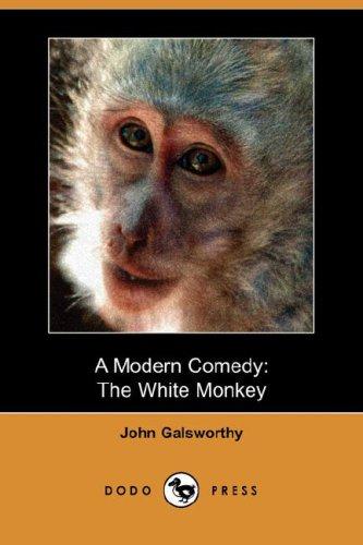 Read Online A Modern Comedy: The White Monkey (Dodo Press) PDF