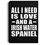 All I Need is Love and A Irish Water Spaniel - Canvas Portrait 8x12 inch Wall Art Print Decor-ation - Gift for Dog Cat Owner Lover Memorial Birthday Anniversary Valentine's Day Easter 5
