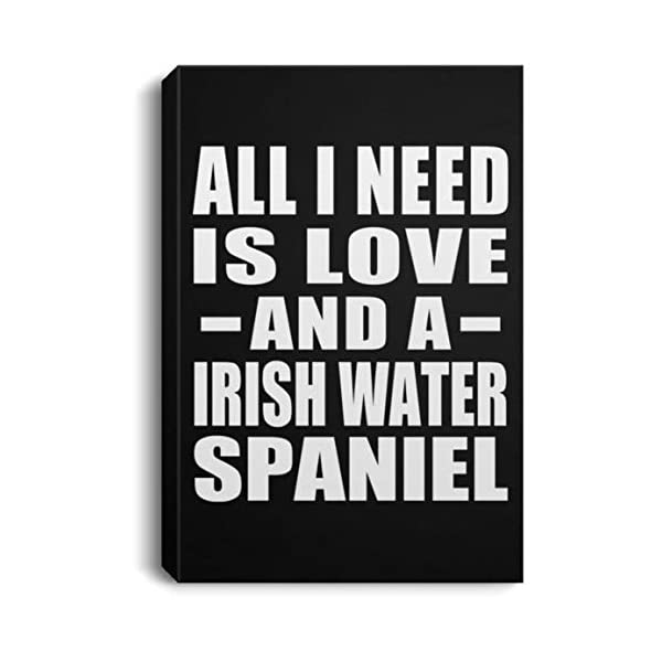 All I Need is Love and A Irish Water Spaniel - Canvas Portrait 8x12 inch Wall Art Print Decor-ation - Gift for Dog Cat Owner Lover Memorial Birthday Anniversary Valentine's Day Easter 1