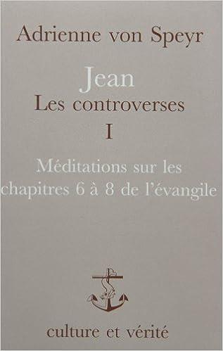 Téléchargement Jean les controverses, tome 1 : méditations sur leschapitres 6 à 8 de l'Evangile epub, pdf