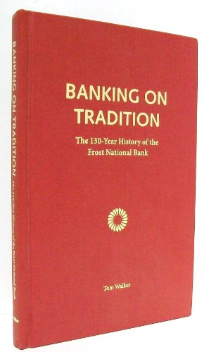 Banking On Tradition  The 130 Year History Of The Frost National Bank