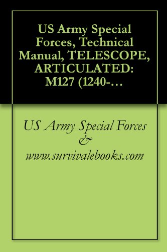 US Army Special Forces, Technical Manual, TELESCOPE, ARTICULATED: M127 (1240-437-1254) AND M119 (1240-762-9333) AND HANGER ASSEMBLY (1240-906-7945), 1971