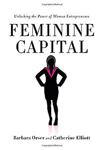 Feminine Capital: Unlocking the Power of Women Entrepreneurs from Stanford Business Books