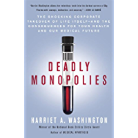Deadly Monopolies: The Shocking Corporate Takeover of Life Itself--And the Consequences for Your Health and Our Medical Future. (English Edition)