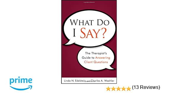 Amazon.com: What Do I Say?: The Therapist's Guide to Answering ...