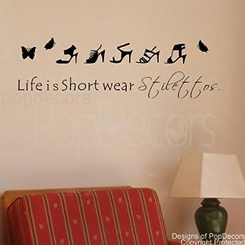 Amazoncom Popdecors Life Is Short Wear Stilettos Words Quote