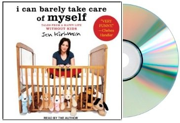 I Can Barely Take Care of Myself Audiobook: Tales from a Happy Life Without Kids [Audiobook, Unabridged] by Tantor Media; Unabridged