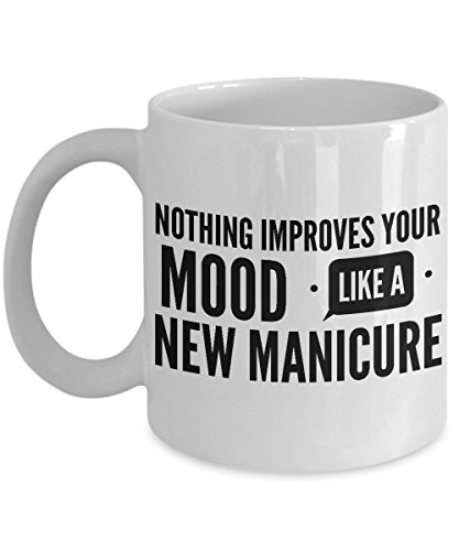 Manicurist Coffee Mug, Best Funny Unique Pedicure, Nail person Tea Cup Perfect Gift Idea For Men Women - Nothing improves your mood like a new manicure -