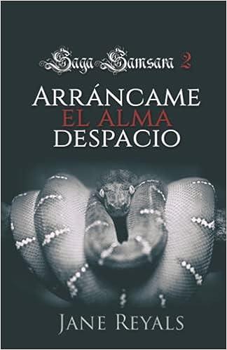Arráncame el alma despacio: Saga Samsara 2 de Jane Reyals Autora