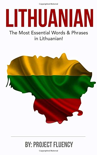 Lithuanian: Learn Lithuanian in a Week, The Most Essential Words & Phrases!: Lithuanian language Phrase Book For Lithuanian Beginners (Lithuania, Travel Lithuania, Travel Baltic) Paperback – November 3, 2017 Project Fluency 1979206805 Non-Fiction PRINT