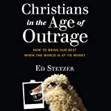 #4: Christians in the Age of Outrage: How to Bring Our Best When the World Is at Its Worst