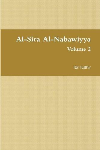Al-Sira Al-Nabawiyya: السيرة النبوية - The Life of the Prophet Muhammad (Volume 2)