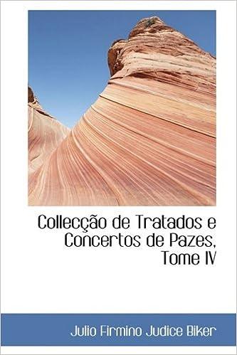 Colleccao de Tratados e Concertos de Pazes, Tome IV (Portuguese Edition)