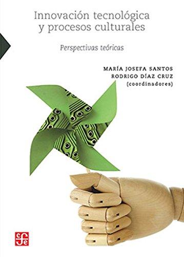 Descargar Libro Innovacion Tecnologica Y Procesos Culturales Maria Josefa Santos Corral
