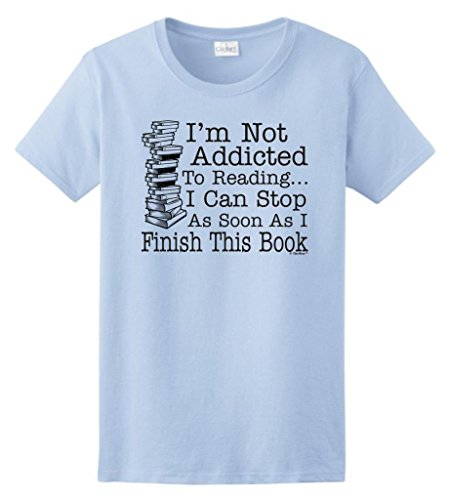 Not Addicted to Reading Can Stop Finish this Book Ladies T-Shirt Medium Light Blue
