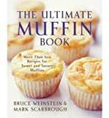 TheUltimate Muffin Book More Than 600 Recipes for Sweet and Savory Muffins by Scarbrough, Mark ( Author ) ON Jul-28-2004, Paperback