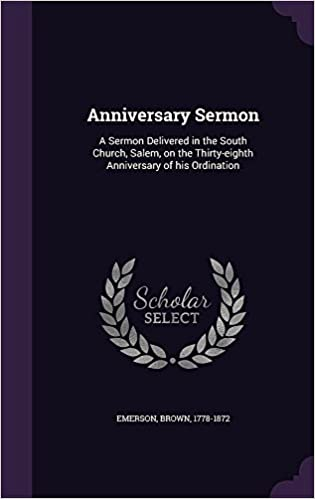 Anniversary Sermon: A Sermon Delivered in the South Church, Salem, on the Thirty-eighth Anniversary of his Ordination