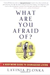 What Are You Afraid Of? A Body/Mind Guide to Courageous Living by Lavinia Plonka (2005-03-31) Paperback