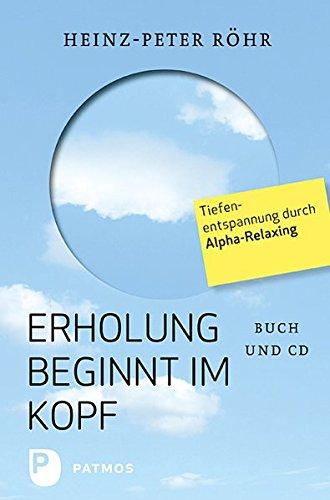 Erholung beginnt im Kopf: Tiefenentspannung durch Alpha-Relaxing Gebundenes Buch – 15. März 2011 Heinz-Peter Röhr Patmos 3843600406 Entspannung (körperlich