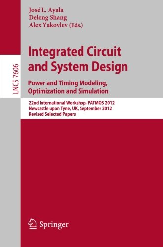Integrated Circuit and System Design. Power and Timing Modeling, Optimization and Simulation: 22nd International Workshop, PATMOS 2012, Newcastle upon ... Papers (Lecture Notes in Computer Science) by Brand: Springer