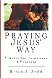 img - for Praying Jesus' Way: A Guide for Beginners & Veterans book / textbook / text book
