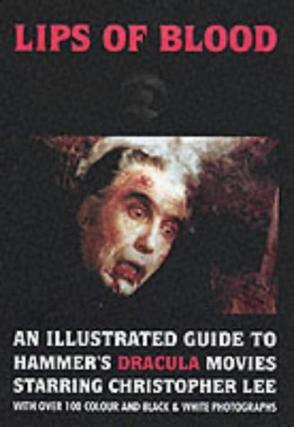 Lips of Blood: An Illustrated Guide to Hammer's Dracula Movies Starring Christopher (Lip Jewel)