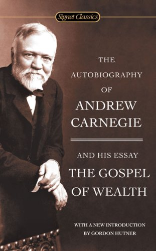 The Autobiography of Andrew Carnegie and the Gospel of Wealth (Signet Classics) [Andrew Carnegie] (De Bolsillo)