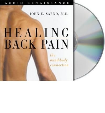 [ Healing Back Pain: The Mind-Body Connection [ HEALING BACK PAIN: THE MIND-BODY CONNECTION ] By Sarno, John E ( Author )Jan-17-2004 Compact Disc
