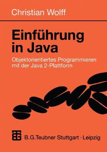 Einführung in Java. Objektorientiertes Programmieren mit der Java 2-Plattform (Informatik & Praxis)