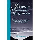 Journey through the Dying Process: Caring for a Loved one at the End of Life