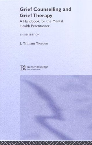 Grief Counselling and Grief Therapy: A Handbook for the Mental Health Practitioner J. William Worden