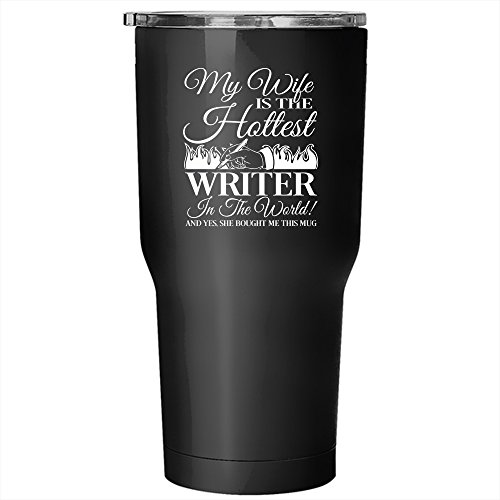 My Wife Is The Hottest Writer In the World Tumbler 30 oz Stainless Steel, Cute Gift For Writers Travel Mug (Tumbler - Black) ()
