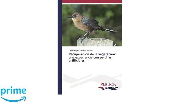 Recuperación de la vegetación: una experiencia con perchas artificiales (Spanish Edition): Cleide Regina Pinheiro Martins: 9783841681560: Amazon.com: Books