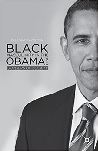 Black Masculinity in the Obama Era: Outliers of Society