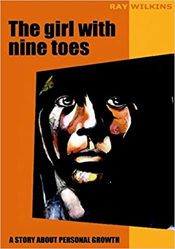 Téléchargement ebook mobile The girl with nine toes. A story about personal growth by Ray Wilkins (French Edition) PDF
