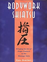 BodyWork Shiatsu: Bringing the Art of Finger Pressure to the Massage Table by Carl Dubitsky (1997-05-01)