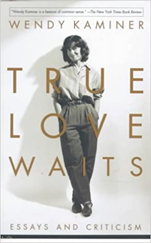 true love waits essays and criticism wendy kaminer  true love waits essays and criticism wendy kaminer 9780201327939 com books