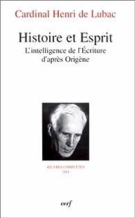 Histoire et Esprit : L'Intelligence de l'Ecriture d'après Origène par Henri de Lubac